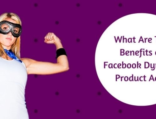 What Are The Benefits of Facebook Dynamic Product Ads?